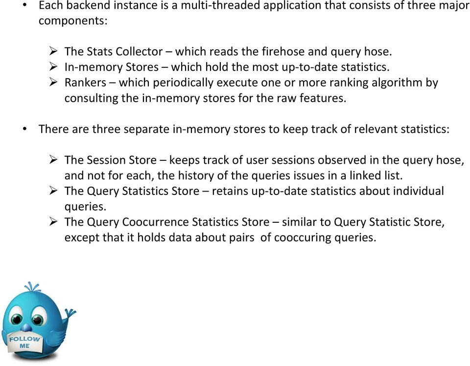 There are three separate in-memory stores to keep track of relevant statistics: The Session Store keeps track of user sessions observed in the query hose, and not for each, the history of the