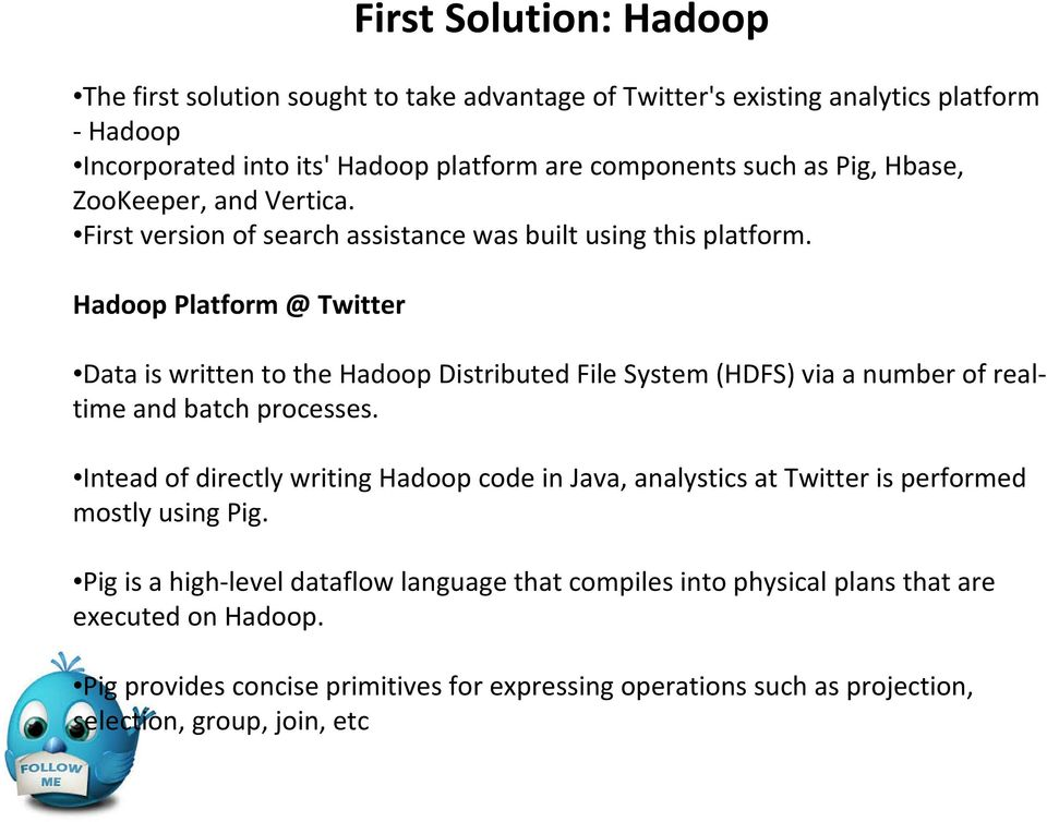 Hadoop Platform @ Twitter Data is written to the Hadoop Distributed File System (HDFS) viaa number of realtime and batch processes.