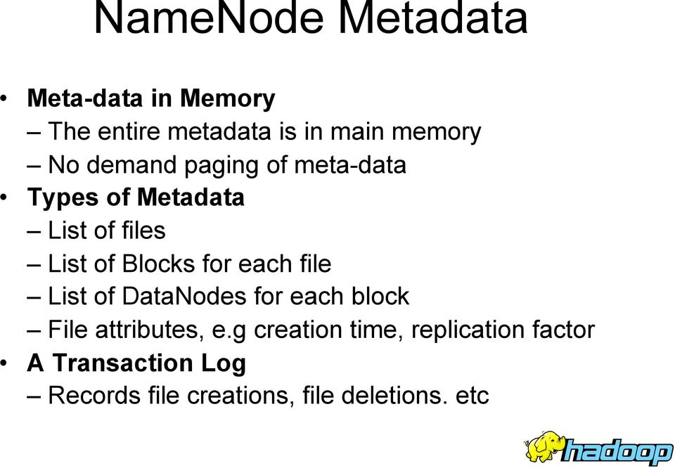 each file List of DataNodes for each block File attributes, e.
