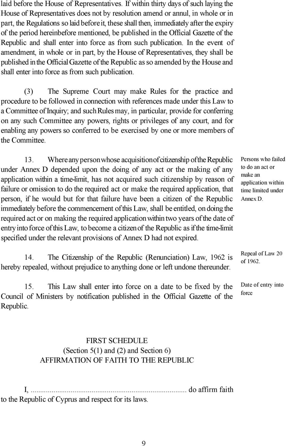 the expiry of the period hereinbefore mentioned, be published in the Official Gazette of the Republic and shall enter into force as from such publication.