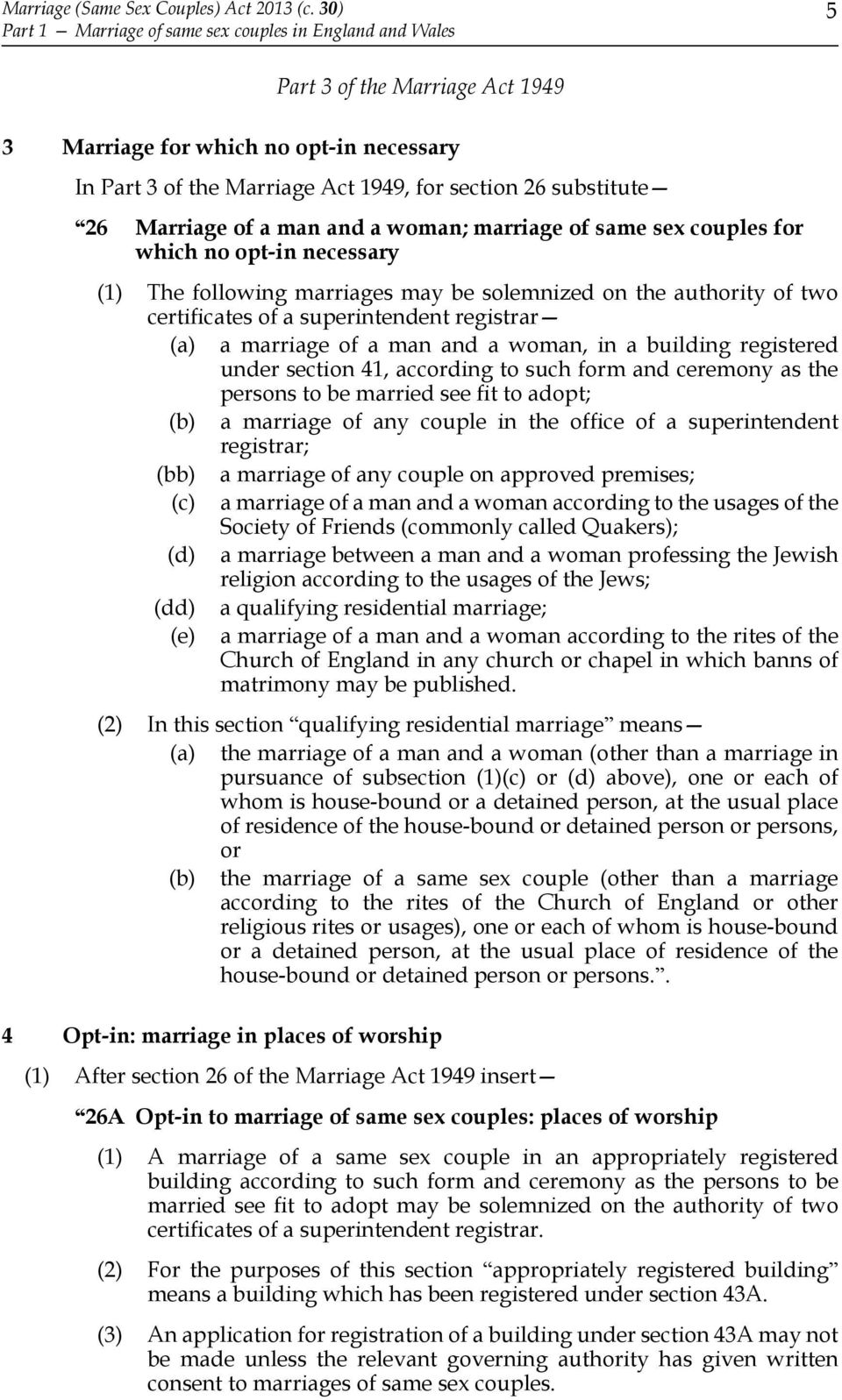 26 Marriage of a man and a woman; marriage of same sex couples for which no opt-in necessary (1) The following marriages may be solemnized on the authority of two certificates of a superintendent