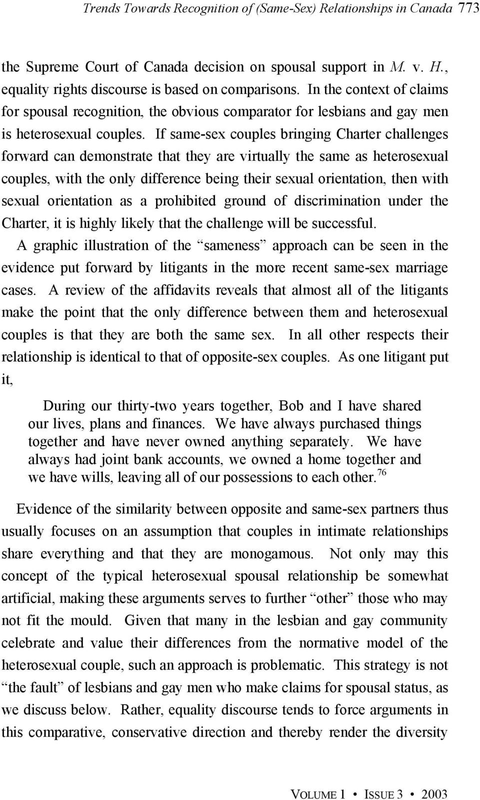 If same-sex couples bringing Charter challenges forward can demonstrate that they are virtually the same as heterosexual couples, with the only difference being their sexual orientation, then with