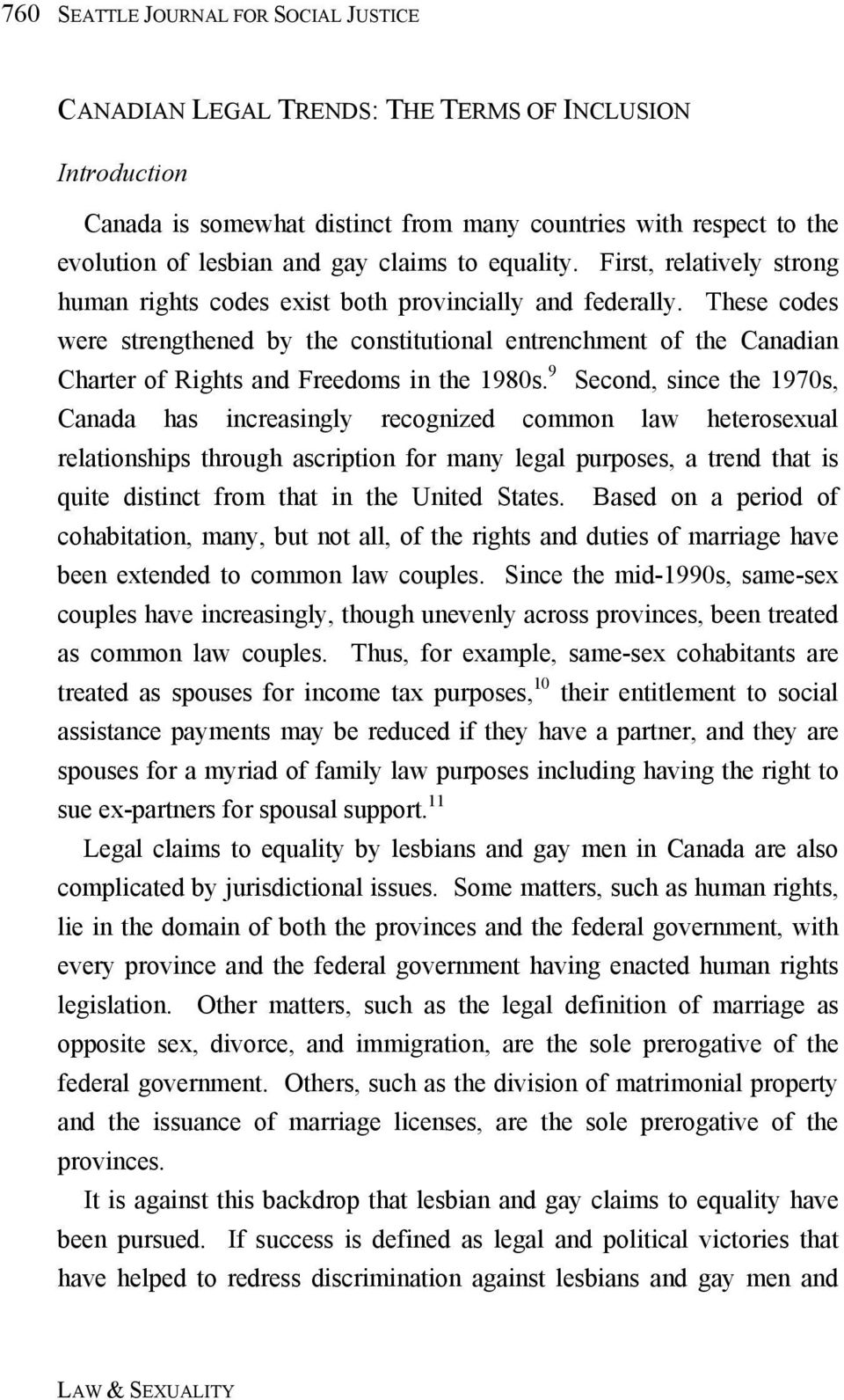 These codes were strengthened by the constitutional entrenchment of the Canadian Charter of Rights and Freedoms in the 1980s.