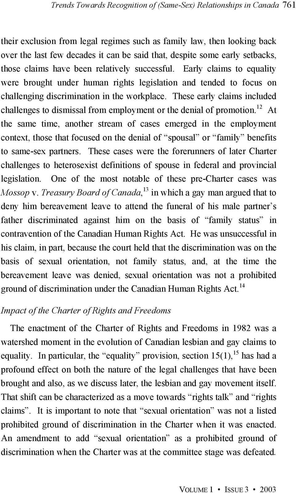 Early claims to equality were brought under human rights legislation and tended to focus on challenging discrimination in the workplace.