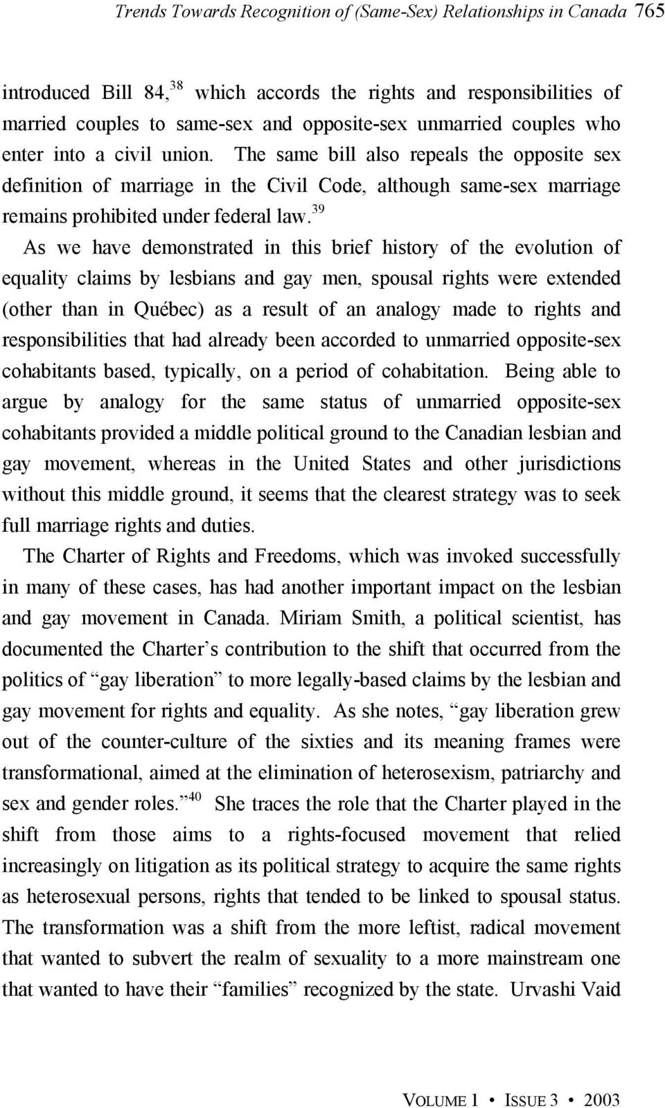 39 As we have demonstrated in this brief history of the evolution of equality claims by lesbians and gay men, spousal rights were extended (other than in Québec) as a result of an analogy made to