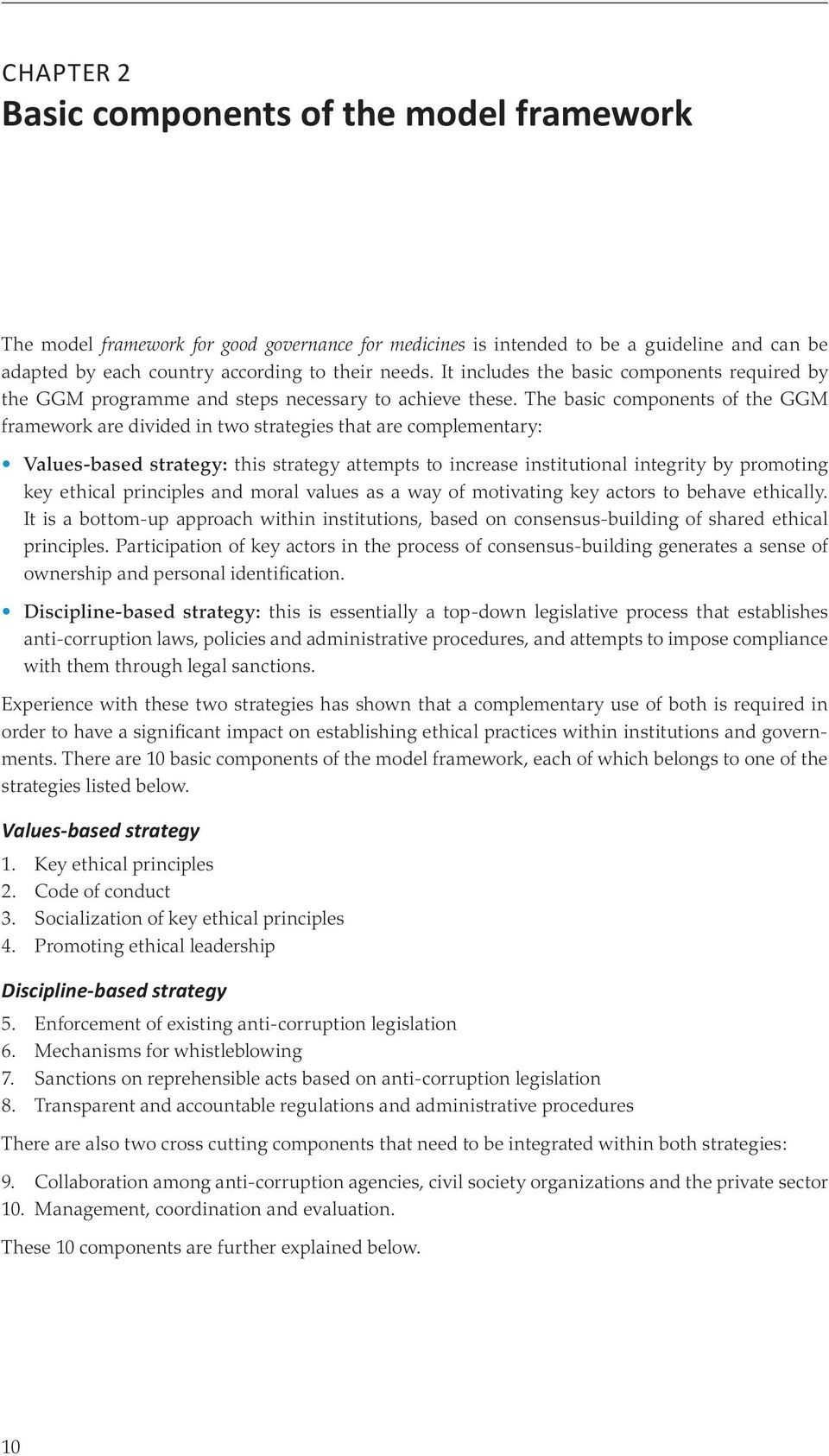 The basic components of the GGM framework are divided in two strategies that are complementary: Values-based strategy: this strategy attempts to increase institutional integrity by promoting key