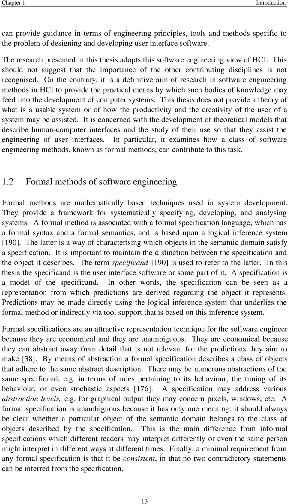 On the contrary, it is a definitive aim of research in software engineering methods in HCI to provide the practical means by which such bodies of knowledge may feed into the development of computer