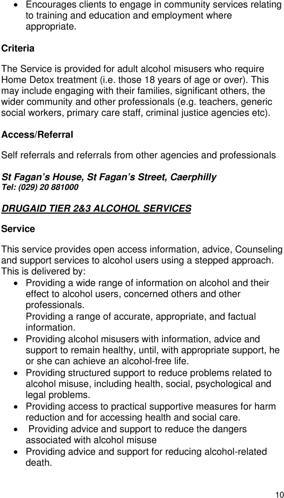 Access/Referral Self referrals and referrals from other agencies and professionals St Fagan s House, St Fagan s Street, Caerphilly Tel: (029) 20 881000 DRUGAID TIER 2&3 ALCOHOL SERVICES This service