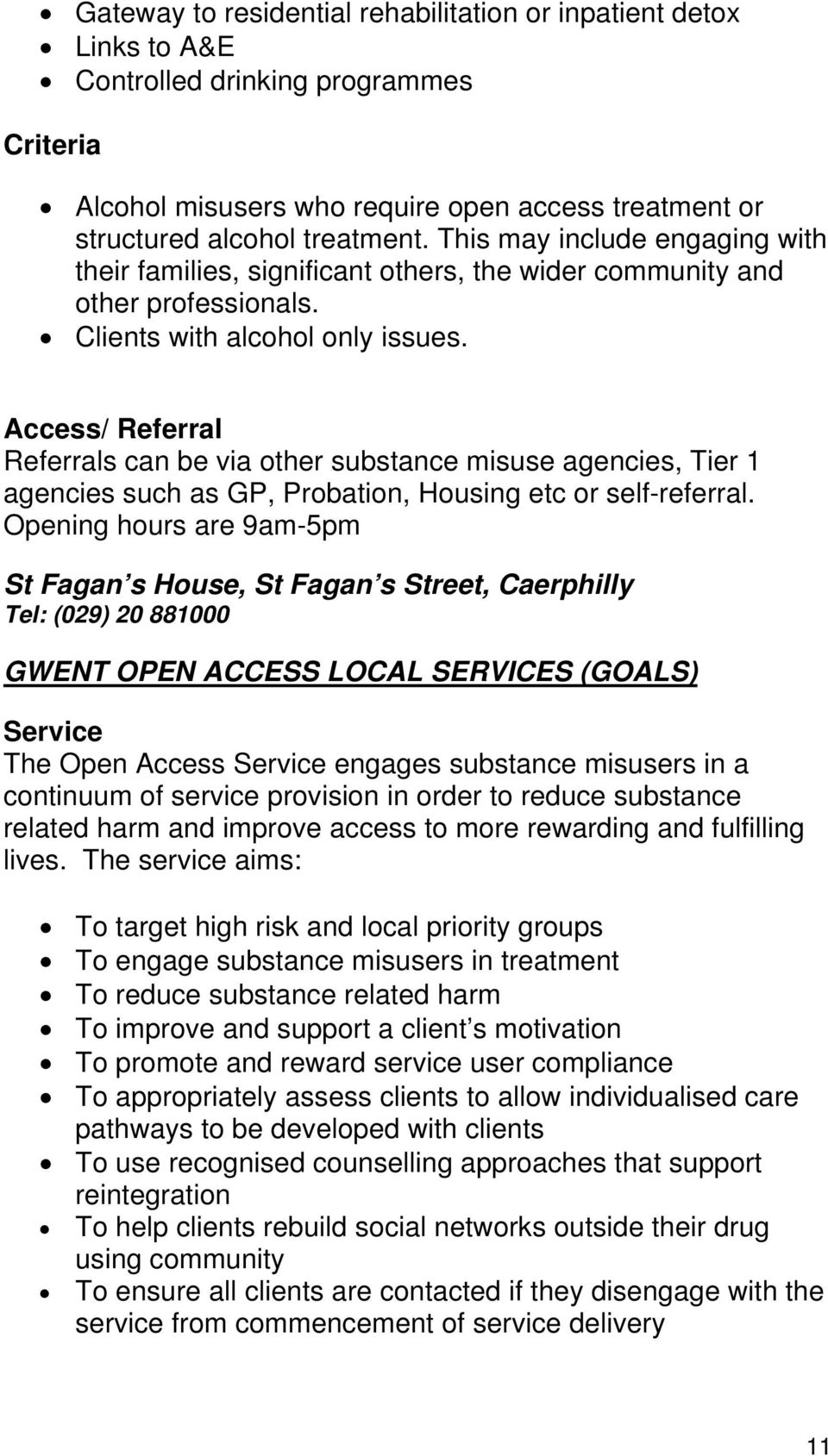 Access/ Referral Referrals can be via other substance misuse agencies, Tier 1 agencies such as GP, Probation, Housing etc or self-referral.