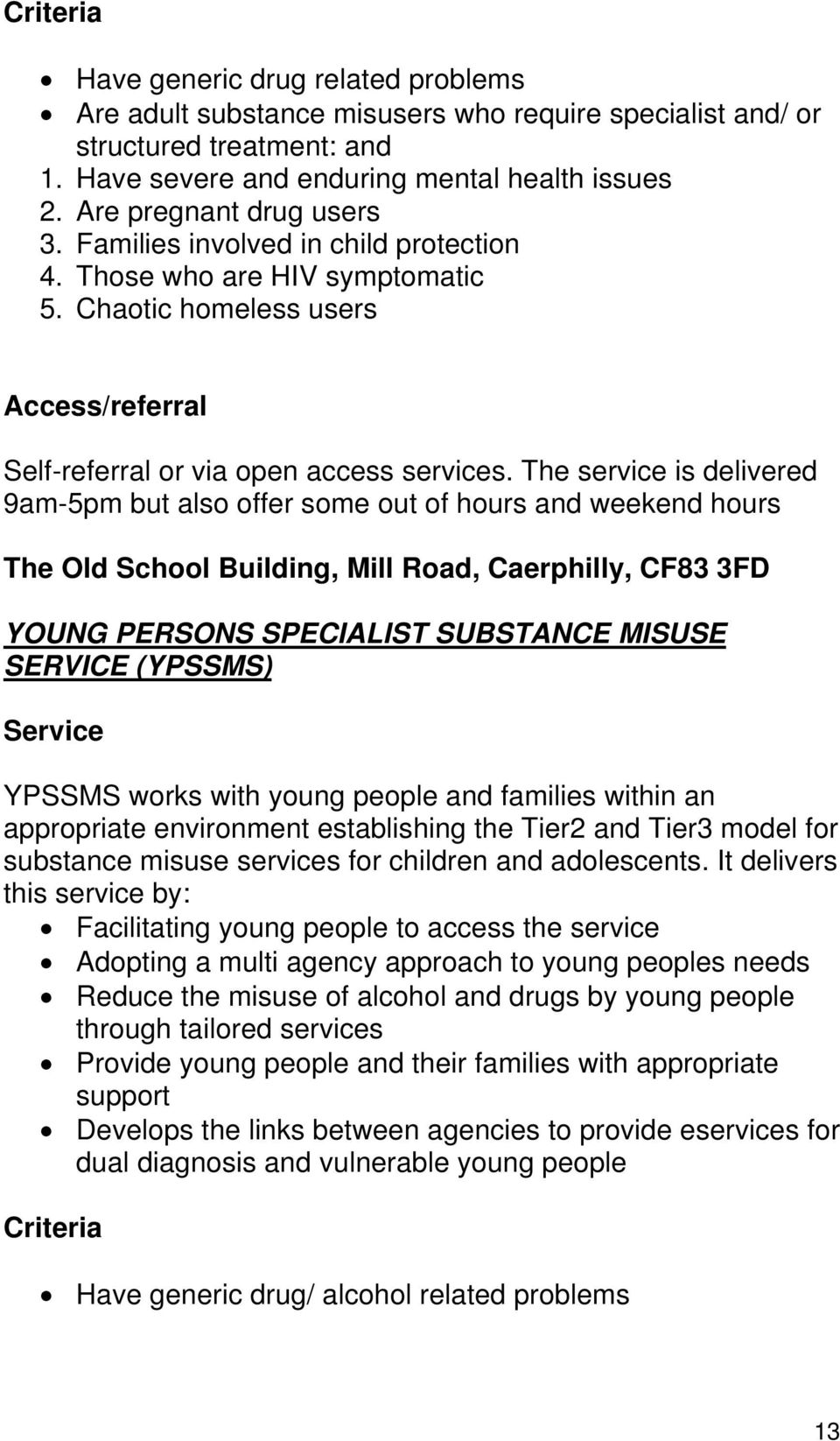 The service is delivered 9am-5pm but also offer some out of hours and weekend hours The Old School Building, Mill Road, Caerphilly, CF83 3FD YOUNG PERSONS SPECIALIST SUBSTANCE MISUSE SERVICE (YPSSMS)