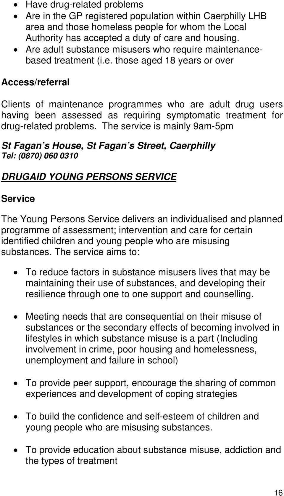 The service is mainly 9am-5pm St Fagan s House, St Fagan s Street, Caerphilly Tel: (0870) 060 0310 DRUGAID YOUNG PERSONS SERVICE The Young Persons delivers an individualised and planned programme of