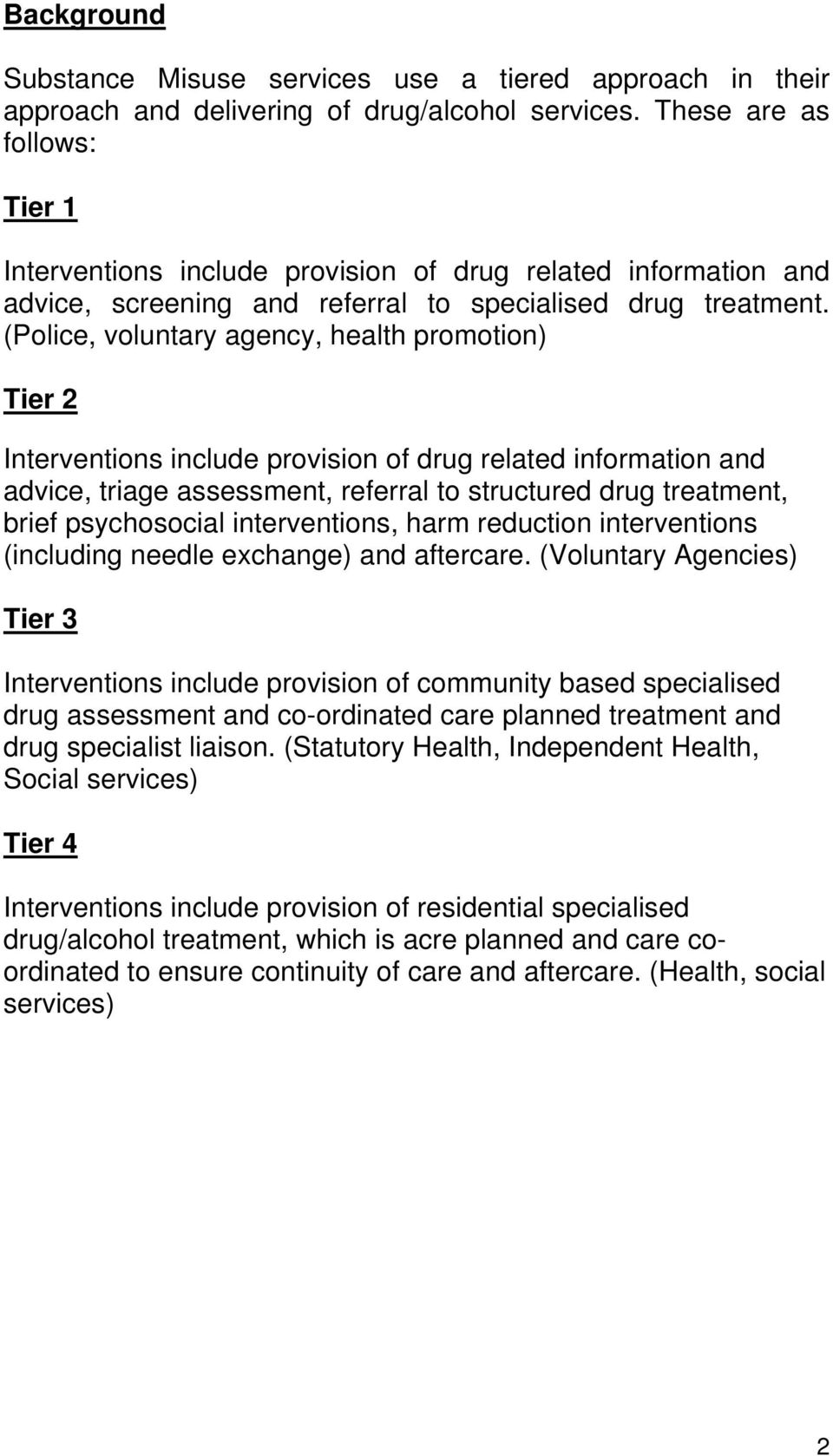 (Police, voluntary agency, health promotion) Tier 2 Interventions include provision of drug related information and advice, triage assessment, referral to structured drug treatment, brief
