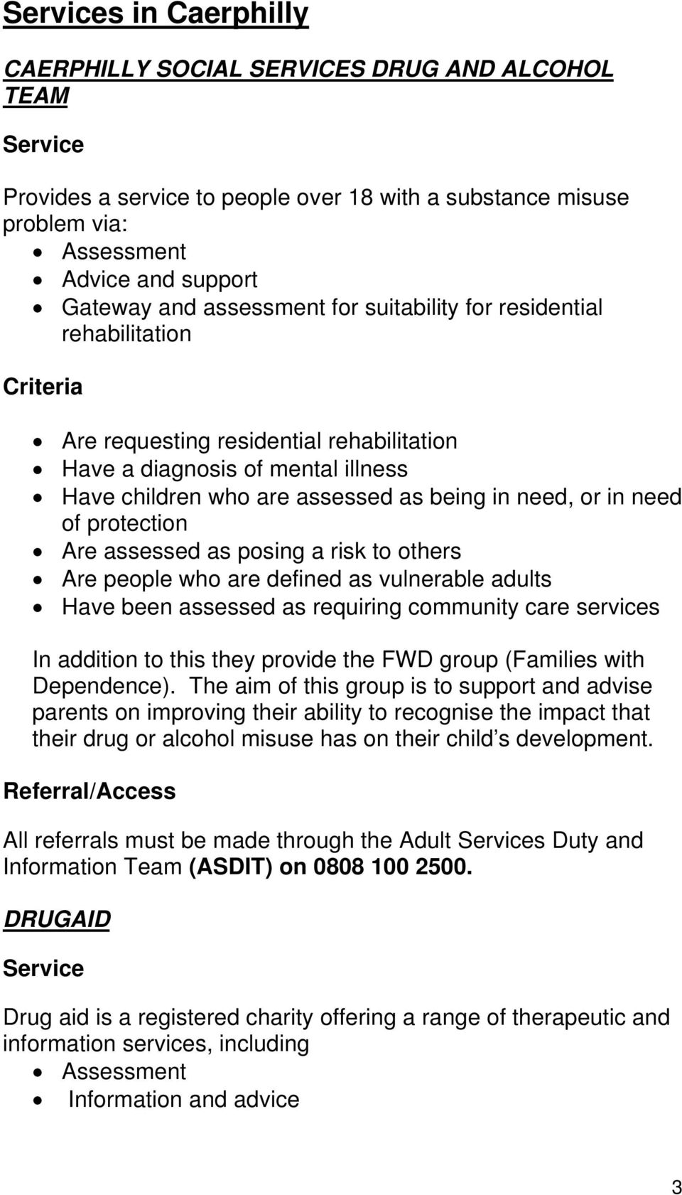 assessed as posing a risk to others Are people who are defined as vulnerable adults Have been assessed as requiring community care services In addition to this they provide the FWD group (Families