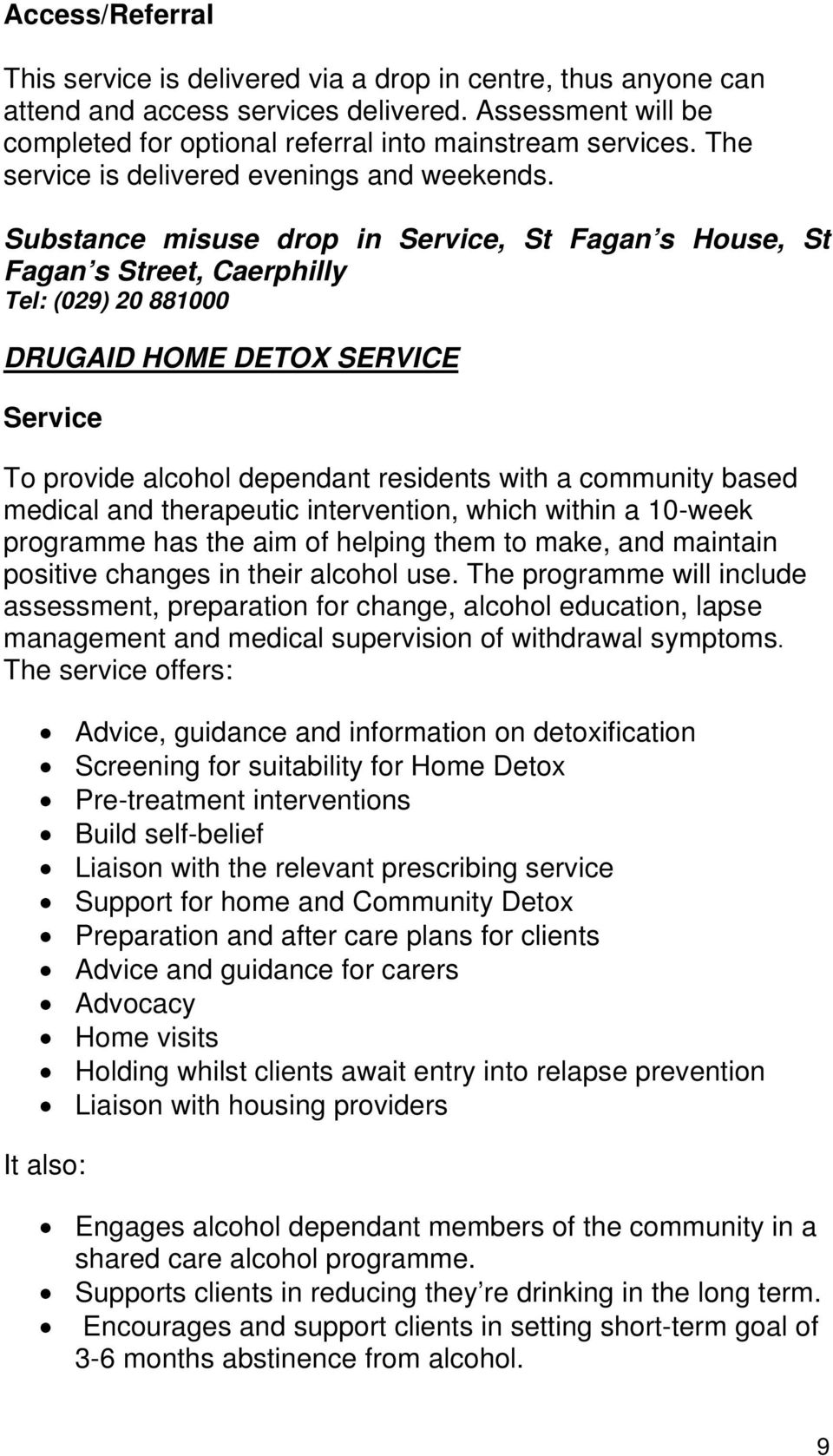 Substance misuse drop in, St Fagan s House, St Fagan s Street, Caerphilly Tel: (029) 20 881000 DRUGAID HOME DETOX SERVICE To provide alcohol dependant residents with a community based medical and
