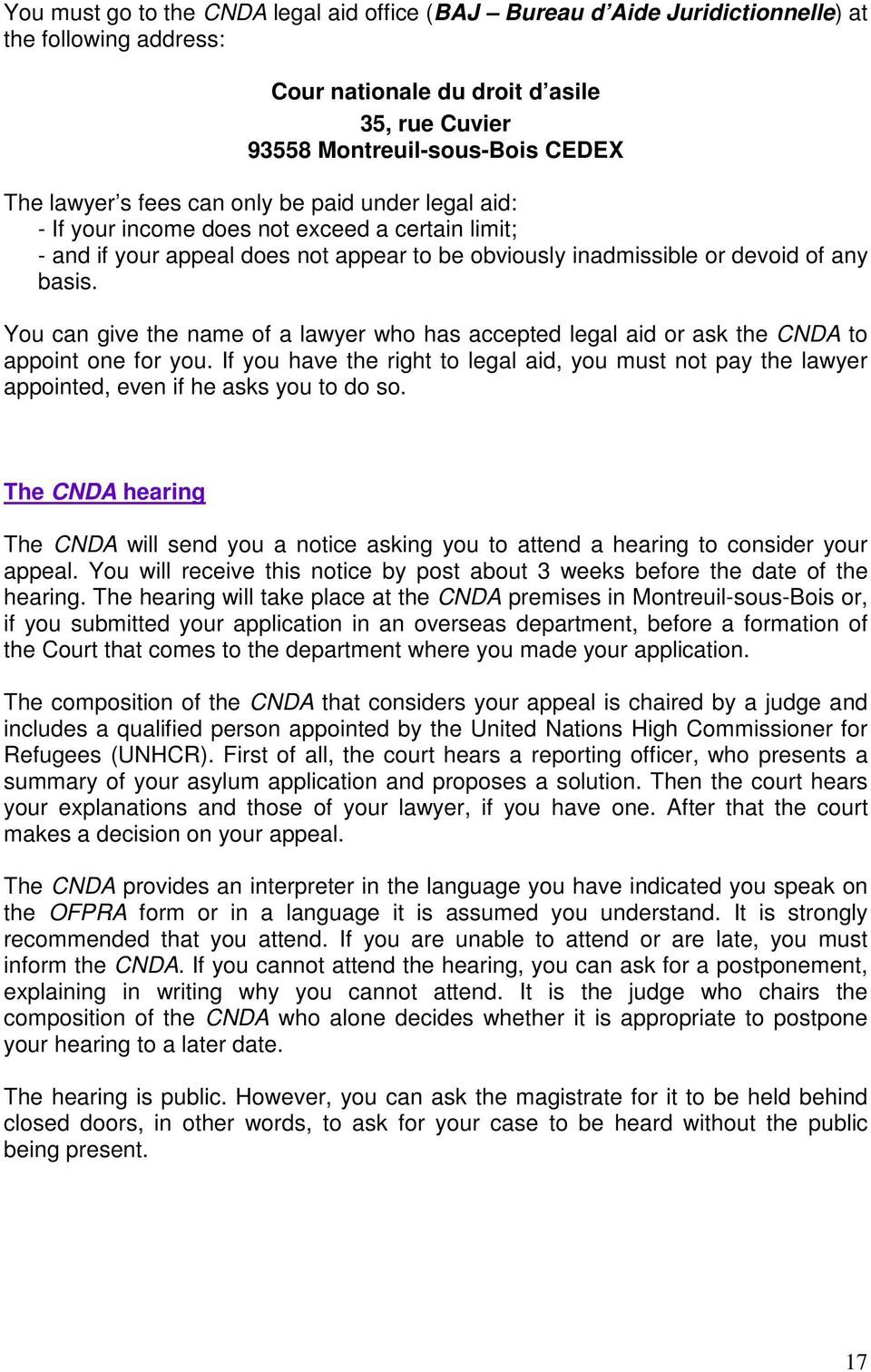 You can give the name of a lawyer who has accepted legal aid or ask the CNDA to appoint one for you.