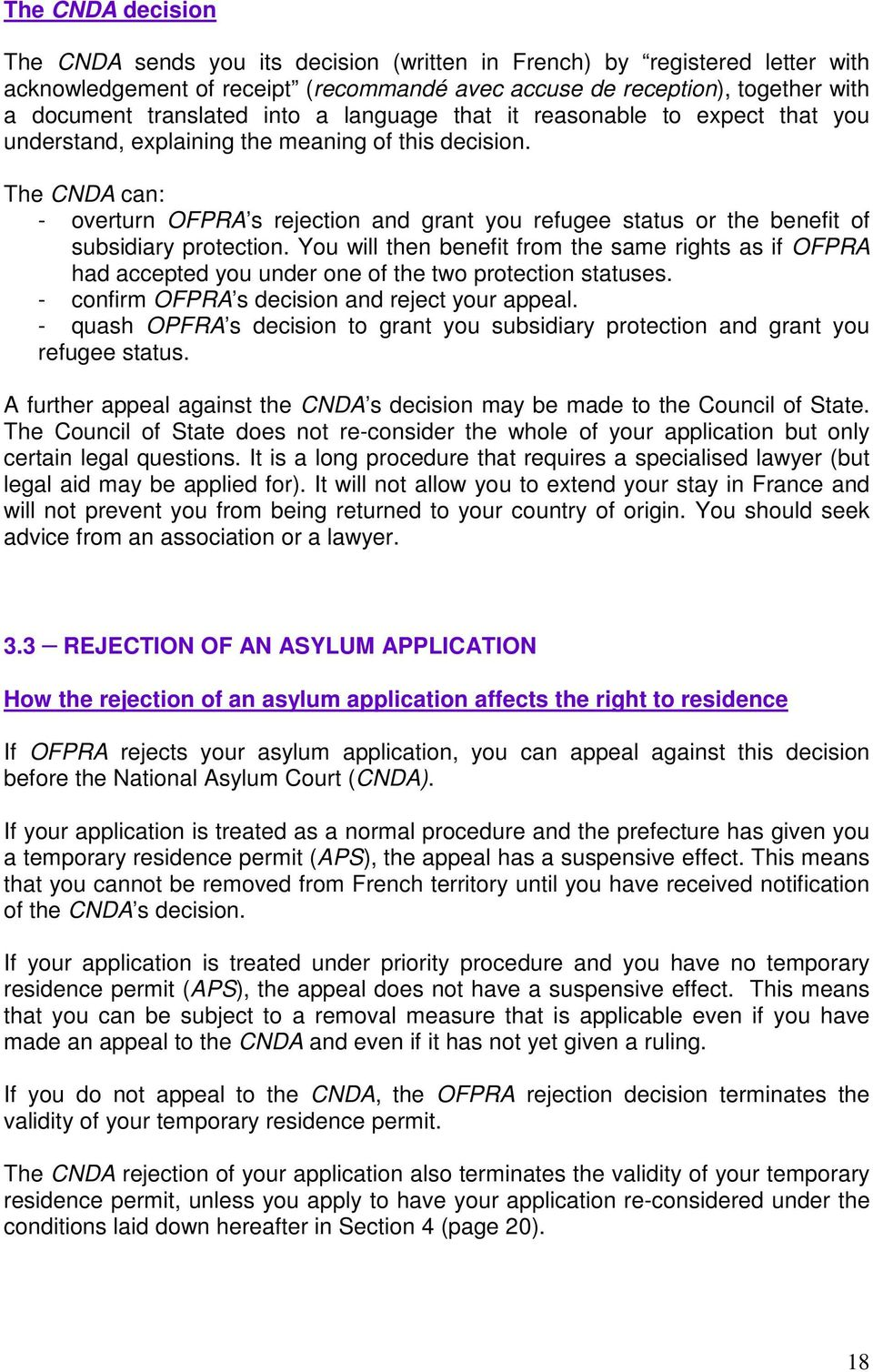 The CNDA can: - overturn OFPRA s rejection and grant you refugee status or the benefit of subsidiary protection.