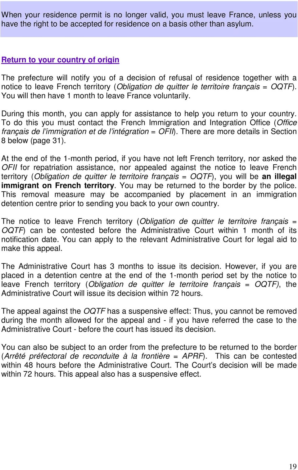 OQTF). You will then have 1 month to leave France voluntarily. During this month, you can apply for assistance to help you return to your country.