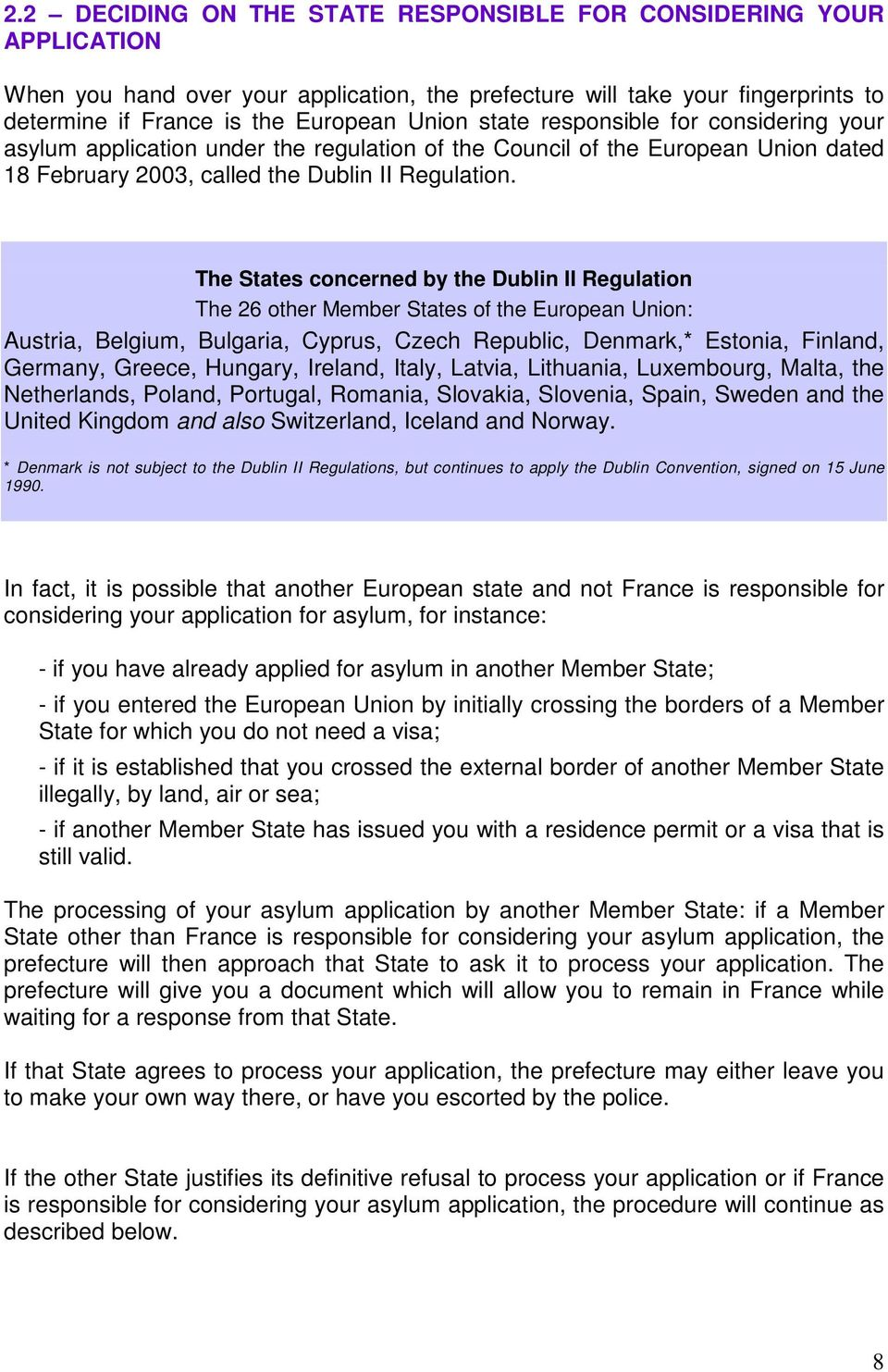 The States concerned by the Dublin II Regulation The 26 other Member States of the European Union: Austria, Belgium, Bulgaria, Cyprus, Czech Republic, Denmark,* Estonia, Finland, Germany, Greece,