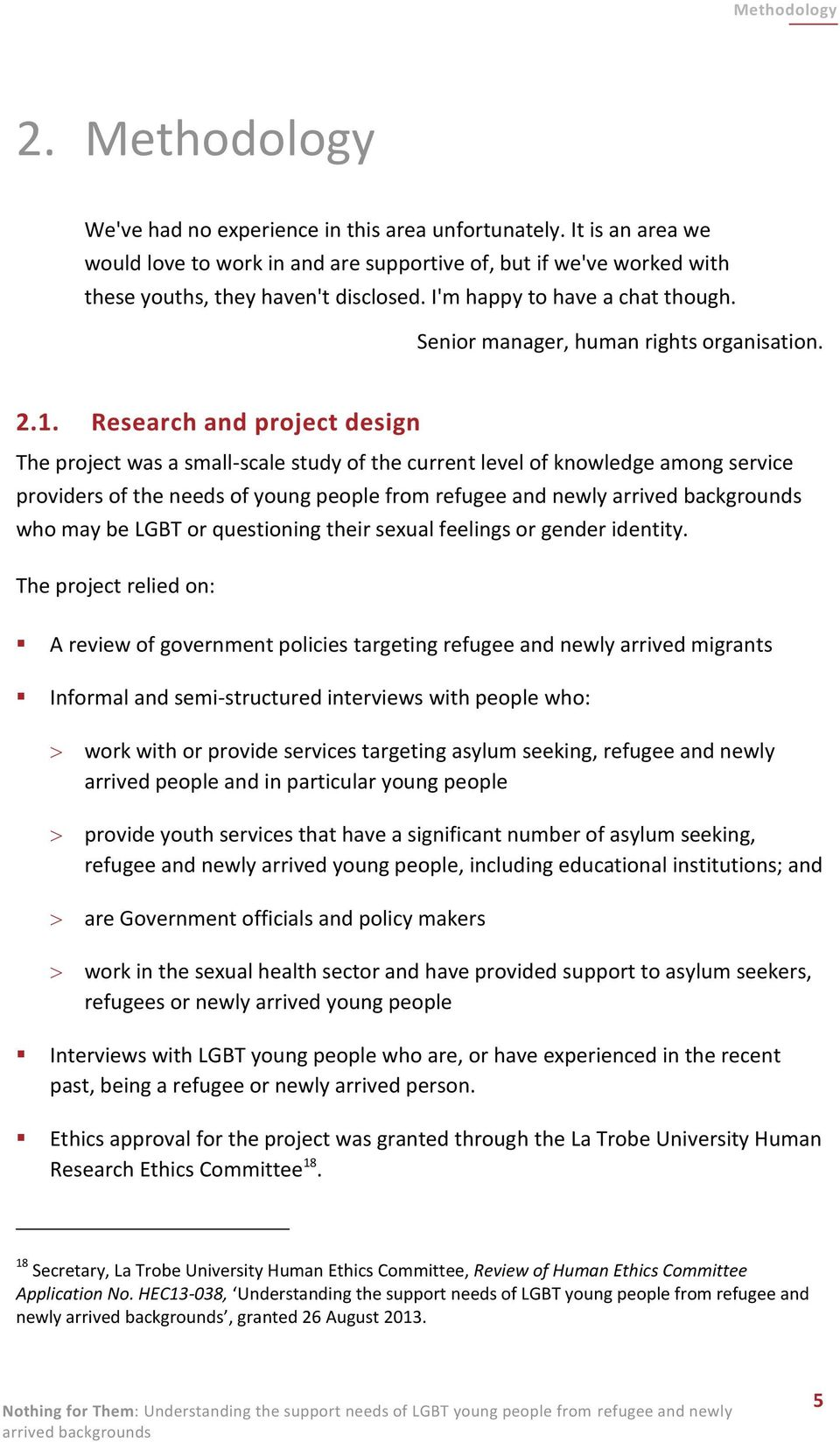 2.1. Research and project design The project was a small-scale study of the current level of knowledge among service providers of the needs of young people from refugee and newly who may be LGBT or