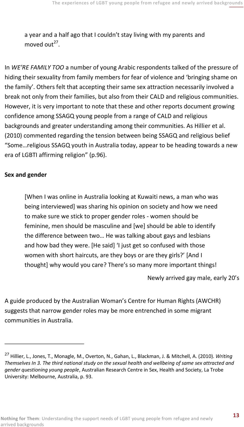 Others felt that accepting their same sex attraction necessarily involved a break not only from their families, but also from their CALD and religious communities.