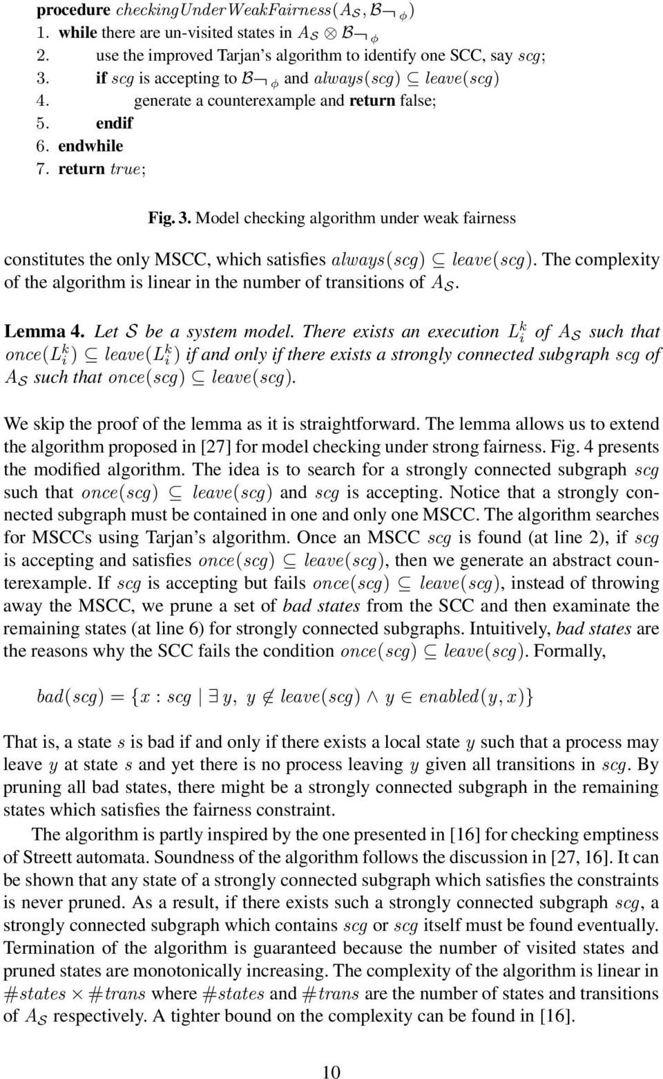 Model checking algorithm under weak fairness constitutes the only MSCC, which satisfies always(scg) leave(scg). The complexity of the algorithm is linear in the number of transitions of A S. Lemma 4.