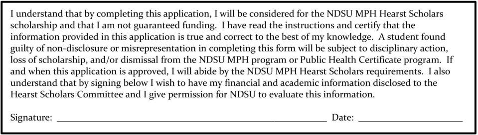 A student found guilty of non-disclosure or misrepresentation in completing this form will be subject to disciplinary action, loss of scholarship, and/or dismissal from the NDSU MPH program or Public