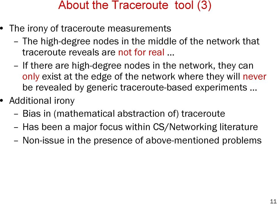 network where they will never be revealed by generic traceroute-based experiments Additional irony Bias in (mathematical