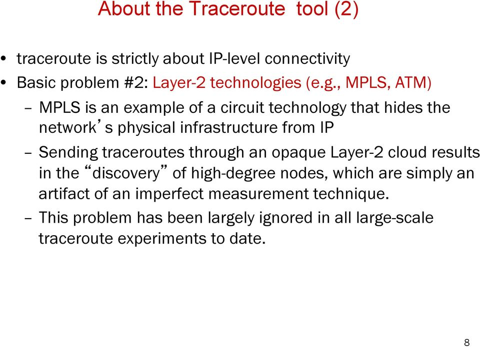 traceroutes through an opaque Layer-2 cloud results in the discovery of high-degree nodes, which are simply an artifact of