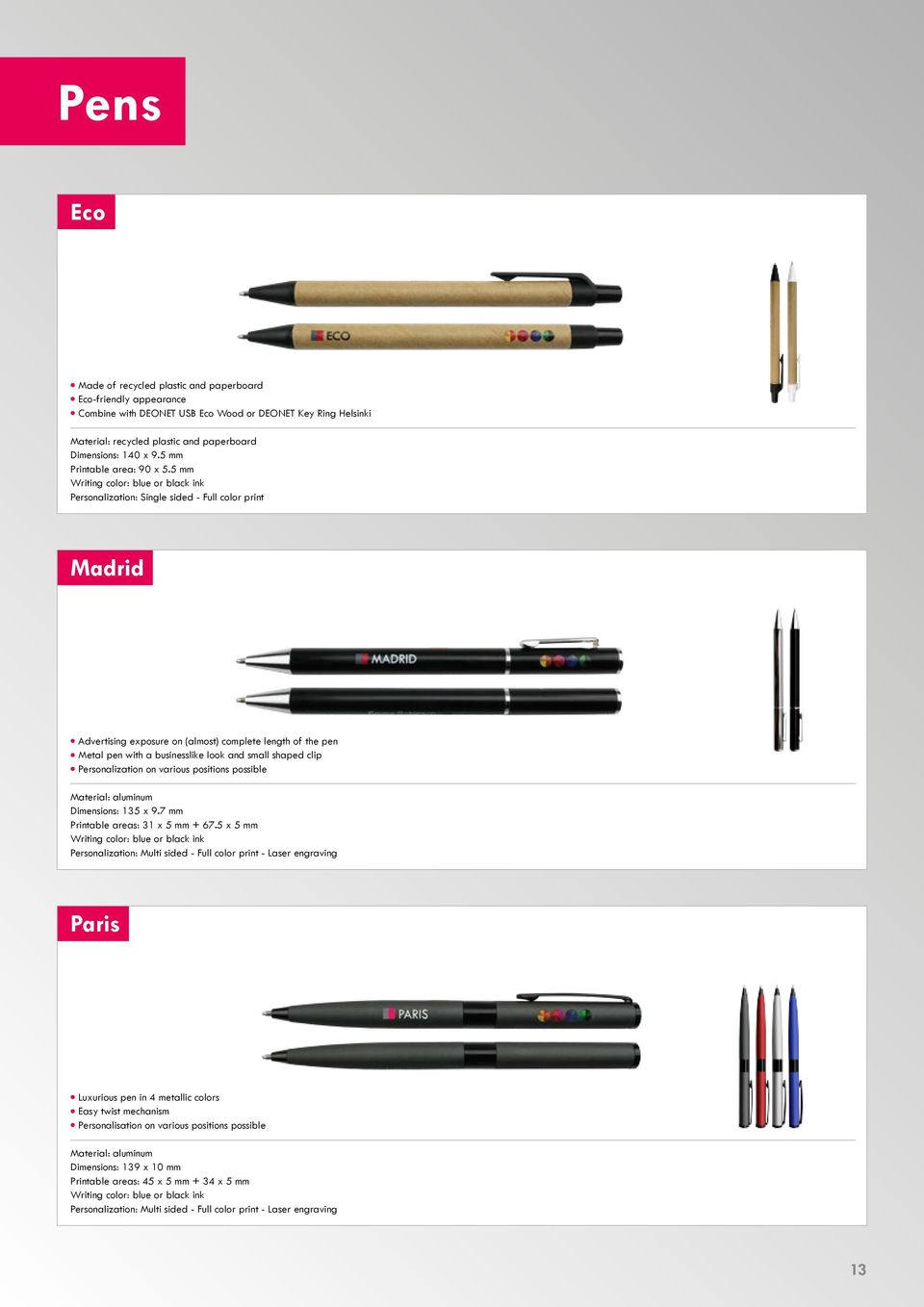 5 mm Writing color: blue or black ink Personalization: Single sided - Full color print Madrid Advertising exposure on (almost) complete length of the pen Metal pen with a businesslike look and small