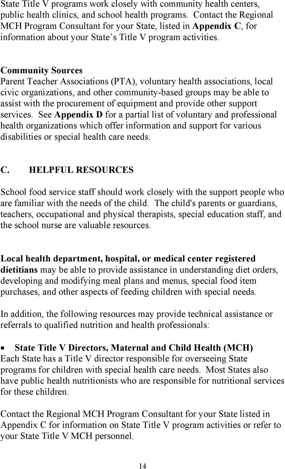Community Sources Parent Teacher Associations (PTA), voluntary health associations, local civic organizations, and other community-based groups may be able to assist with the procurement of equipment