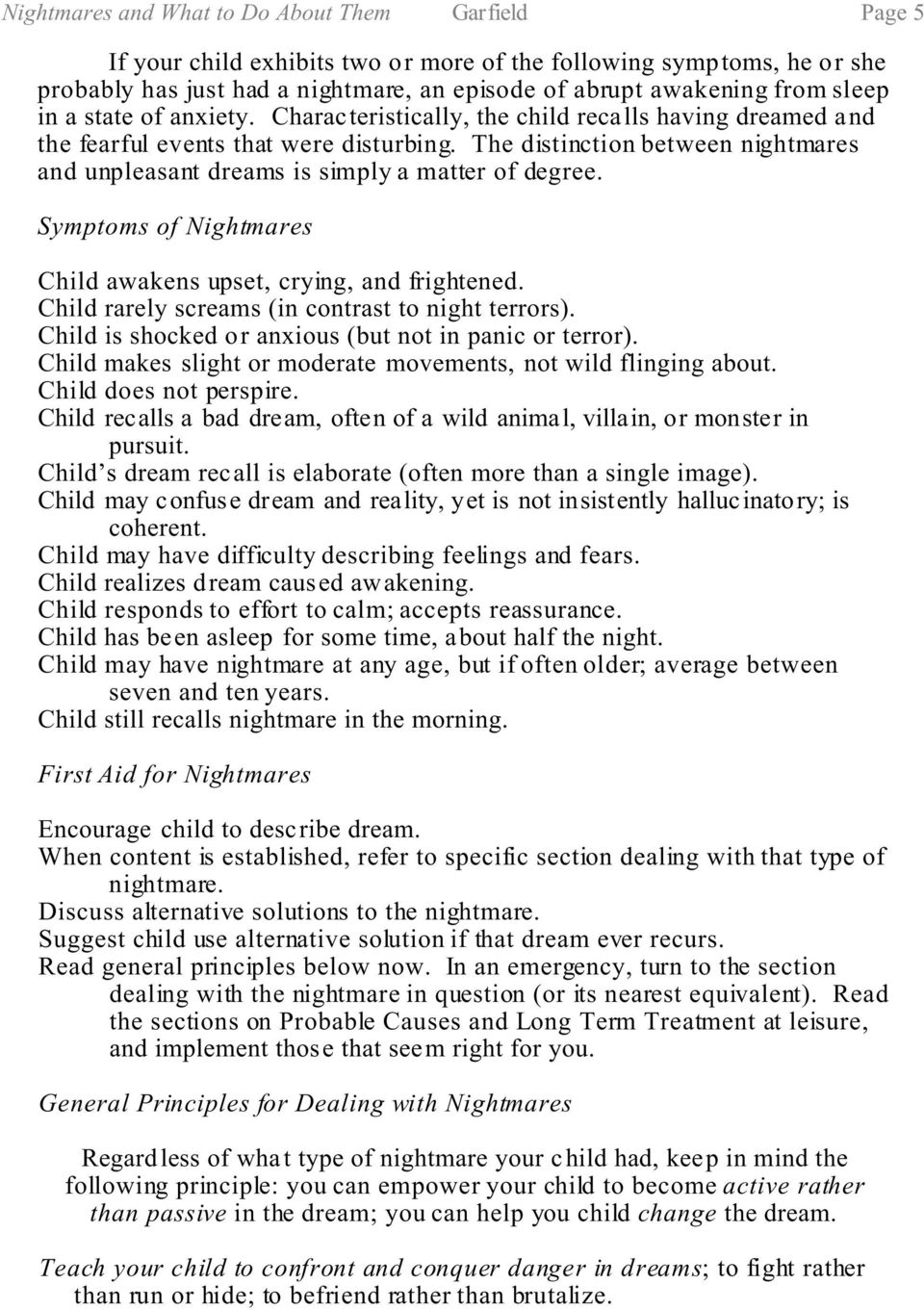 The distinction between nightmares and unpleasant dreams is simply a matter of degree. Symptoms of Nightmares Child awakens upset, crying, and frightened.