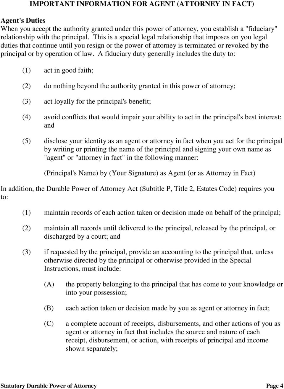 A fiduciary duty generally includes the duty to: (1) act in good faith; (2) do nothing beyond the authority granted in this power of attorney; (3) act loyally for the principal's benefit; (4) avoid