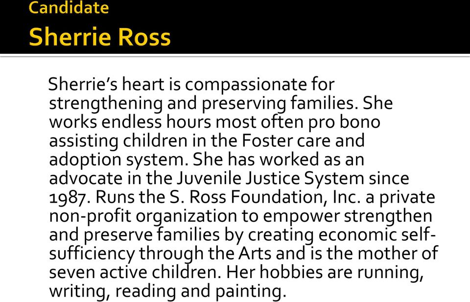 She has worked as an advocate in the Juvenile Justice System since 1987. Runs the S. Ross Foundation, Inc.