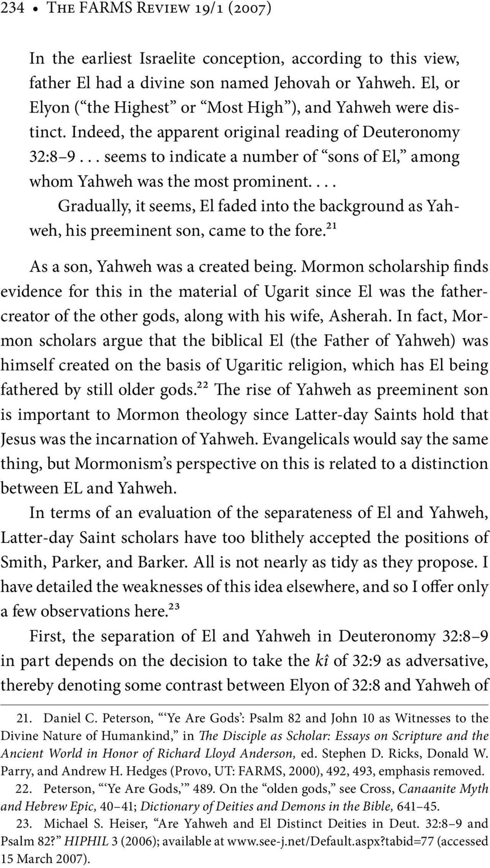 .. seems to indicate a number of sons of El, among whom Yahweh was the most prominent.... Gradually, it seems, El faded into the background as Yahweh, his preeminent son, came to the fore.
