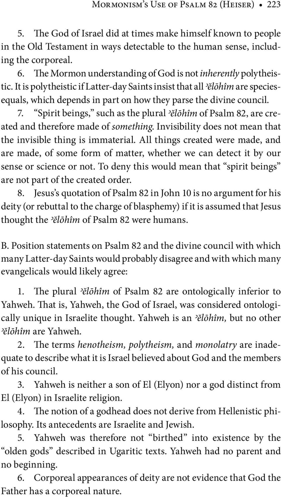 It is polytheistic if Latter-day Saints insist that all <ĕlōhîm are speciesequals, which depends in part on how they parse the divine council. 7.