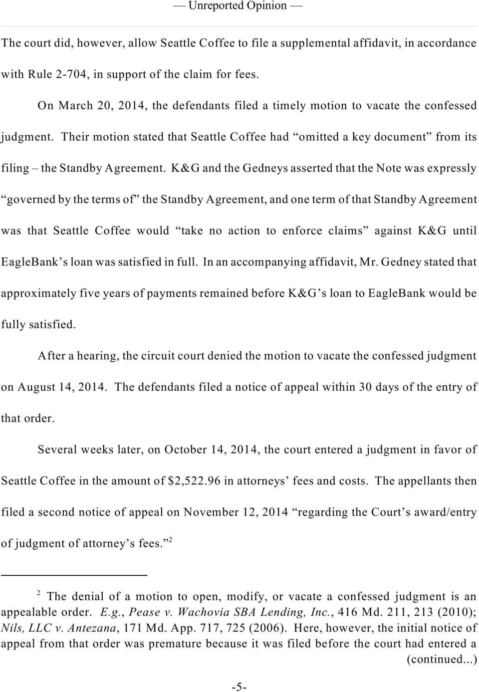 K&G and the Gedneys asserted that the Note was expressly governed by the terms of the Standby Agreement, and one term of that Standby Agreement was that Seattle Coffee would take no action to enforce