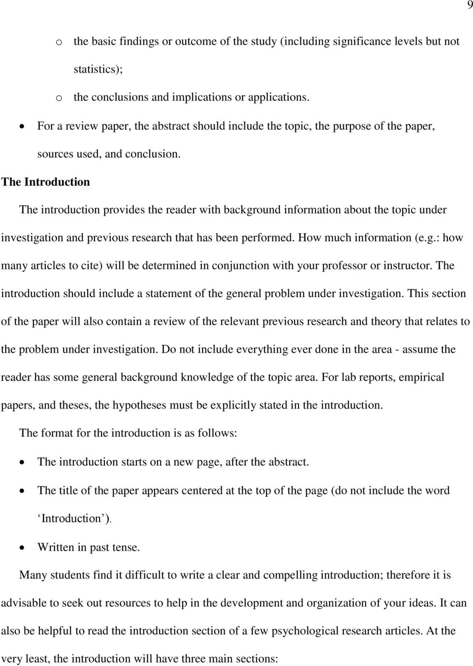 The Introduction The introduction provides the reader with background information about the topic under investigation and previous research that has been performed. How much information (e.g.: how many articles to cite) will be determined in conjunction with your professor or instructor.