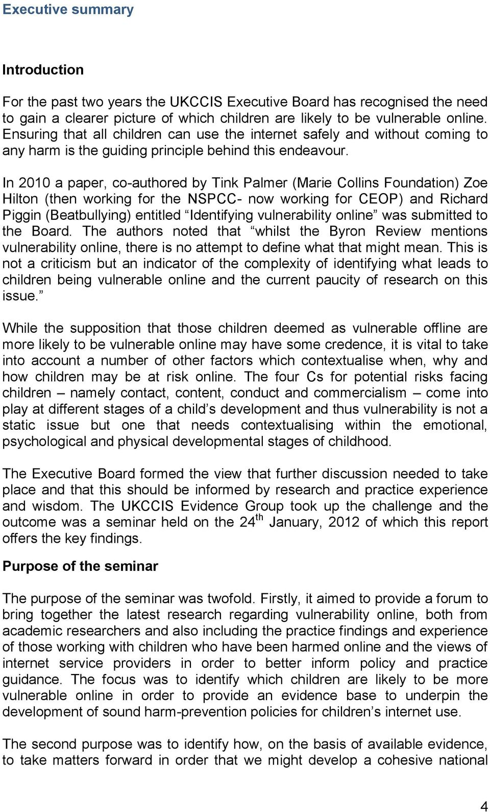 In 2010 a paper, co-authored by Tink Palmer (Marie Collins Foundation) Zoe Hilton (then working for the NSPCC- now working for CEOP) and Richard Piggin (Beatbullying) entitled Identifying