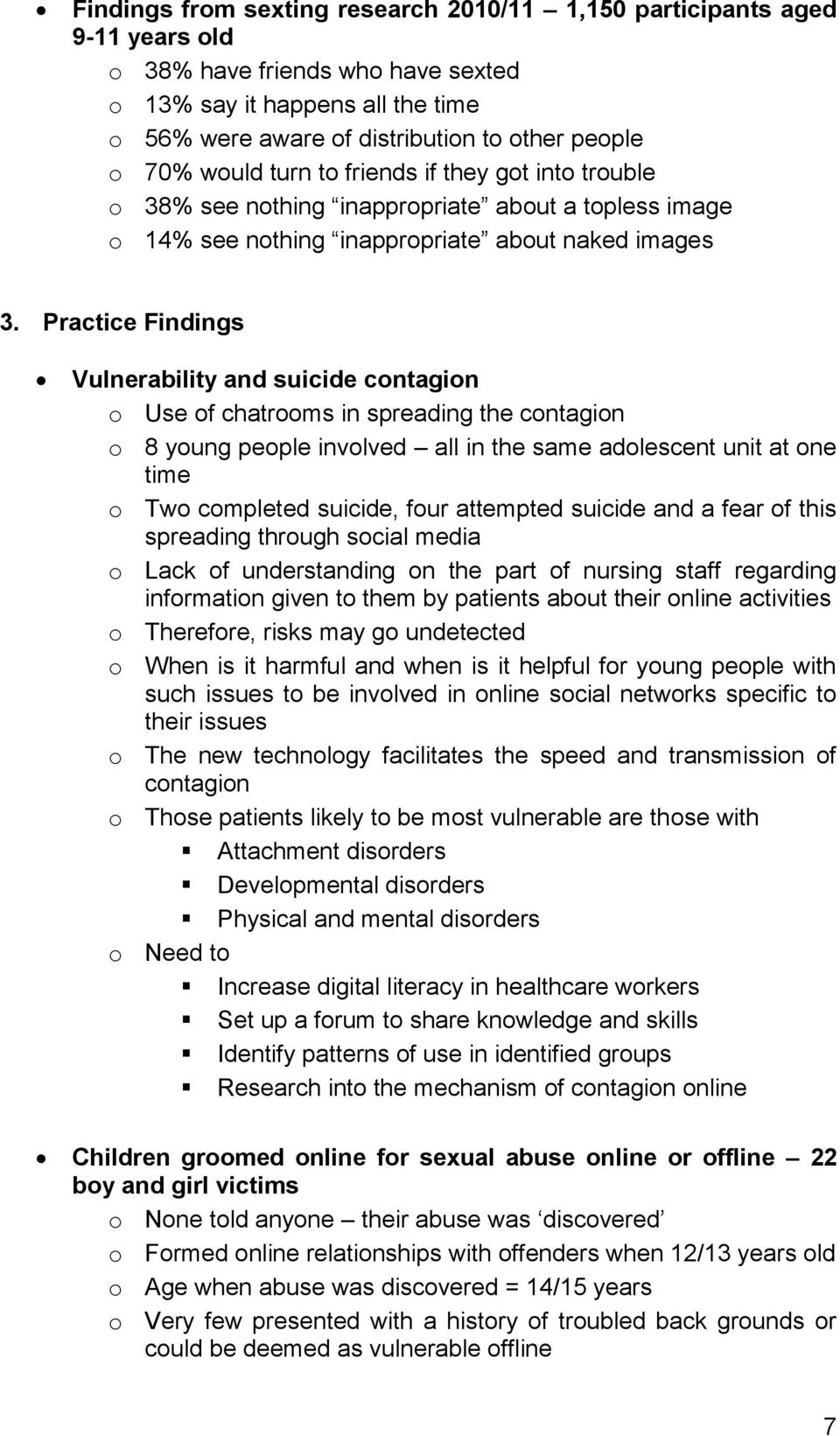 Practice Findings Vulnerability and suicide contagion o Use of chatrooms in spreading the contagion o 8 young people involved all in the same adolescent unit at one time o Two completed suicide, four