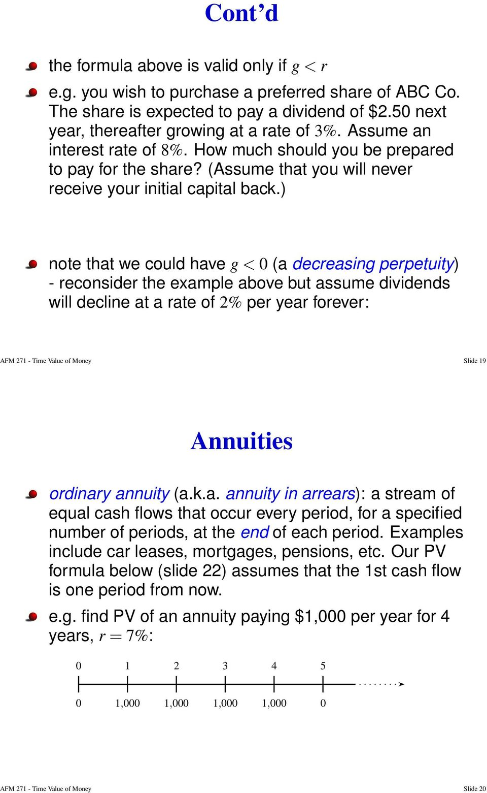 ) note that we could have g < (a decreasing perpetuity) - reconsider the example above but assume dividends will decline at a rate of 2% per year forever: AFM 271 - Time Value of Money Slide 19