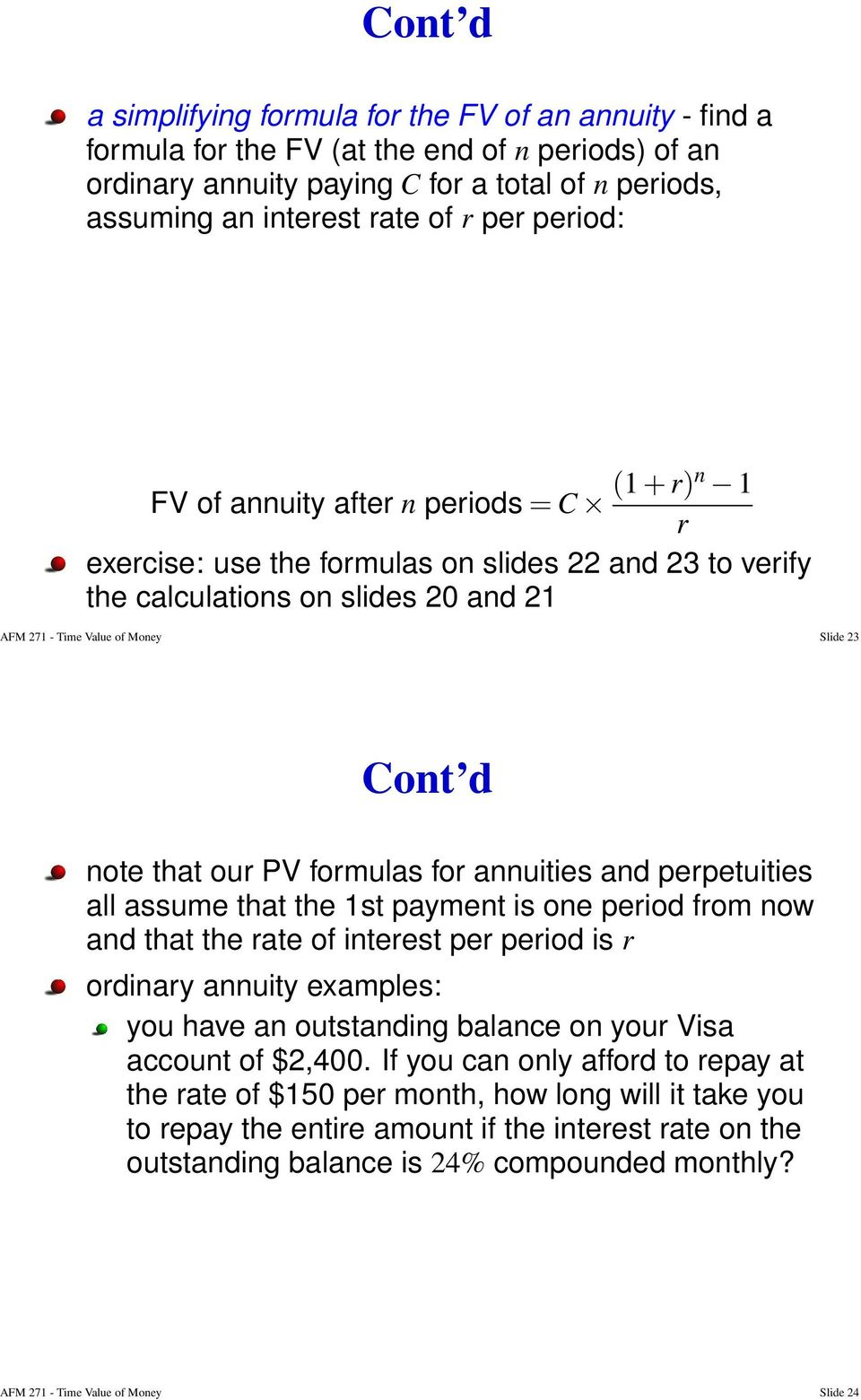 our PV formulas for annuities and perpetuities all assume that the 1st payment is one period from now and that the rate of interest per period is r ordinary annuity examples: you have an outstanding