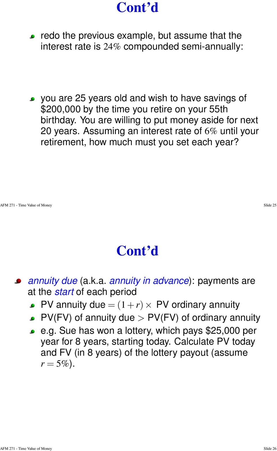 AFM 271 - Time Value of Money Slide 25 annuity due (a.k.a. annuity in advance): payments are at the start of each period PV annuity due = (1 + r) PV ordinary annuity PV(FV) of annuity due > PV(FV) of ordinary annuity e.