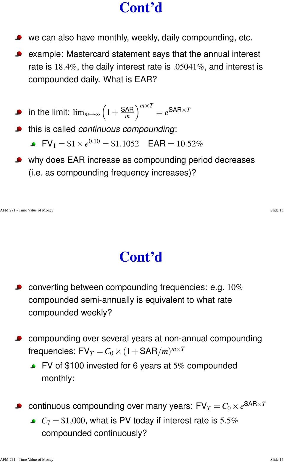 AFM 271 - Time Value of Money Slide 13 converting between compounding frequencies: e.g. 1% compounded semi-annually is equivalent to what rate compounded weekly?