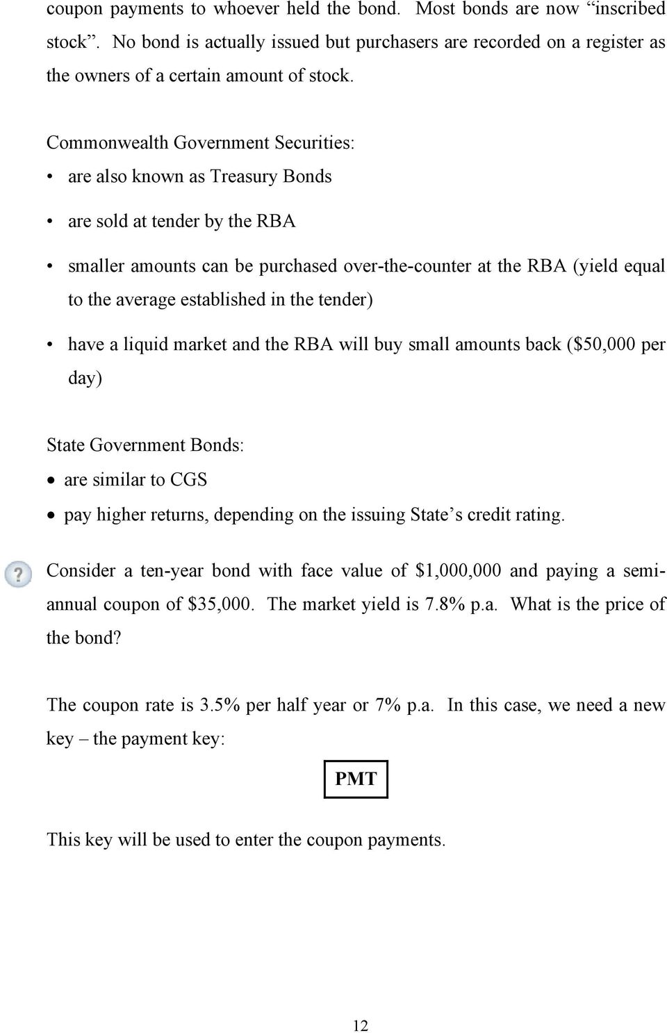 in the tender) have a liquid market and the RBA will buy small amounts back ($50,000 per day) State Government Bonds: are similar to CGS pay higher returns, depending on the issuing State s credit