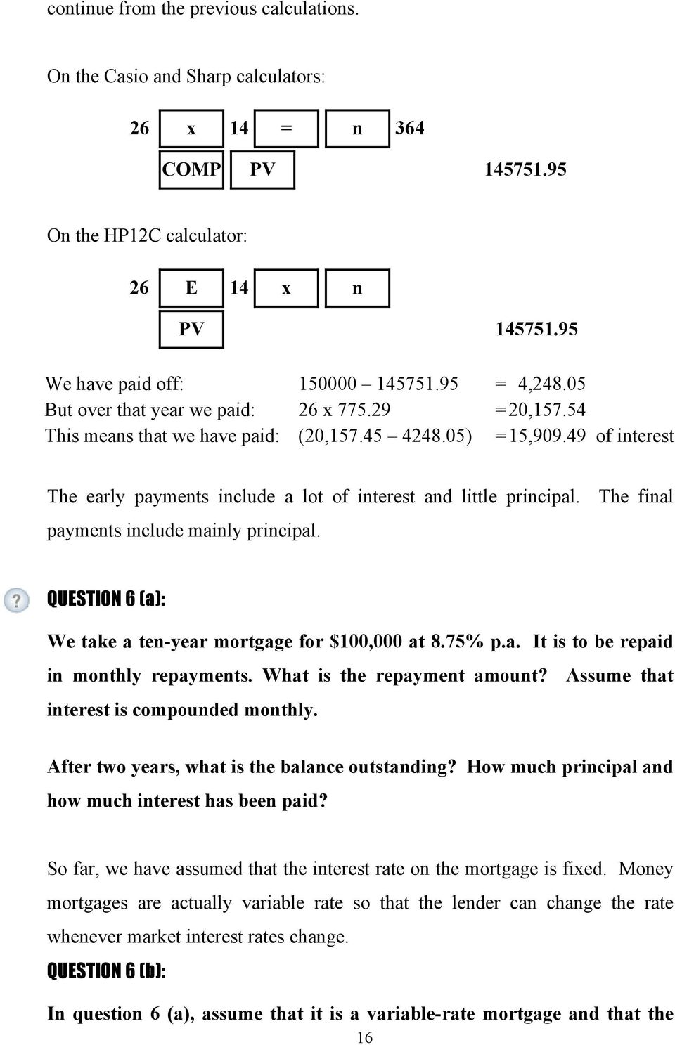 The final payments include mainly principal. QUESTION 6 (a): We take a ten-year mortgage for $100,000 at 8.75% p.a. It is to be repaid in monthly repayments. What is the repayment amount?