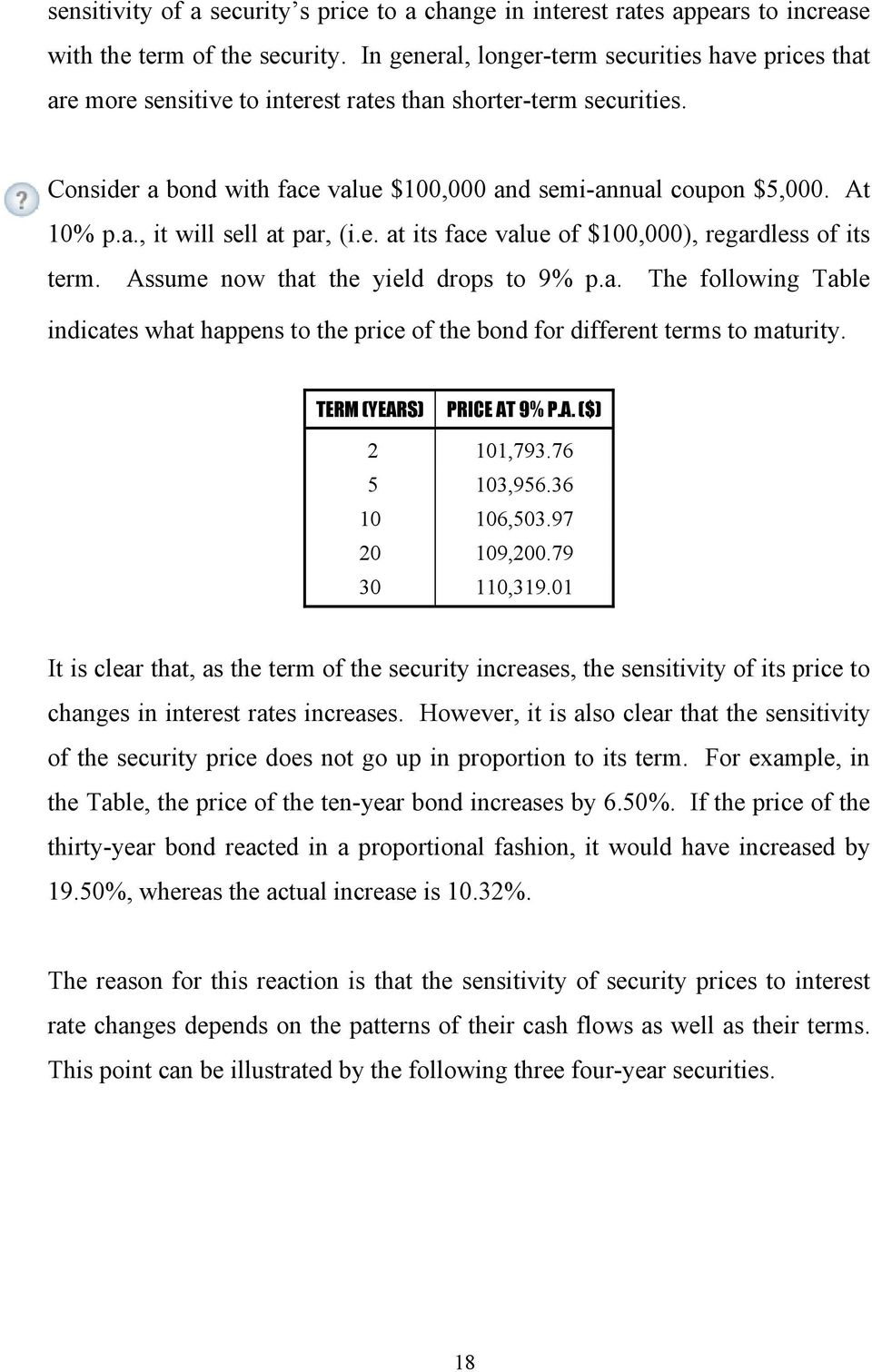 a., it will sell at par, (i.e. at its face value of $100,000), regardless of its term. Assume now that the yield drops to 9% p.a. The following Table indicates what happens to the price of the bond for different terms to maturity.