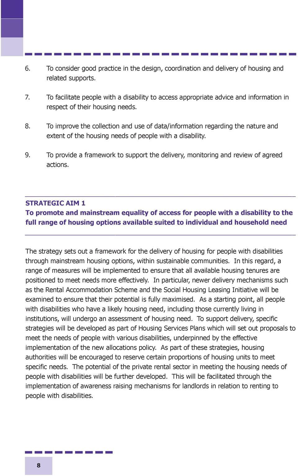 To improve the collection and use of data/information regarding the nature and extent of the housing needs of people with a disability. 9.