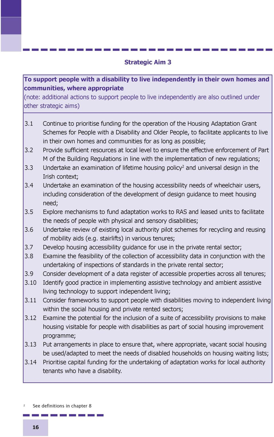 1 Continue to prioritise funding for the operation of the Housing Adaptation Grant Schemes for People with a Disability and Older People, to facilitate applicants to live in their own homes and