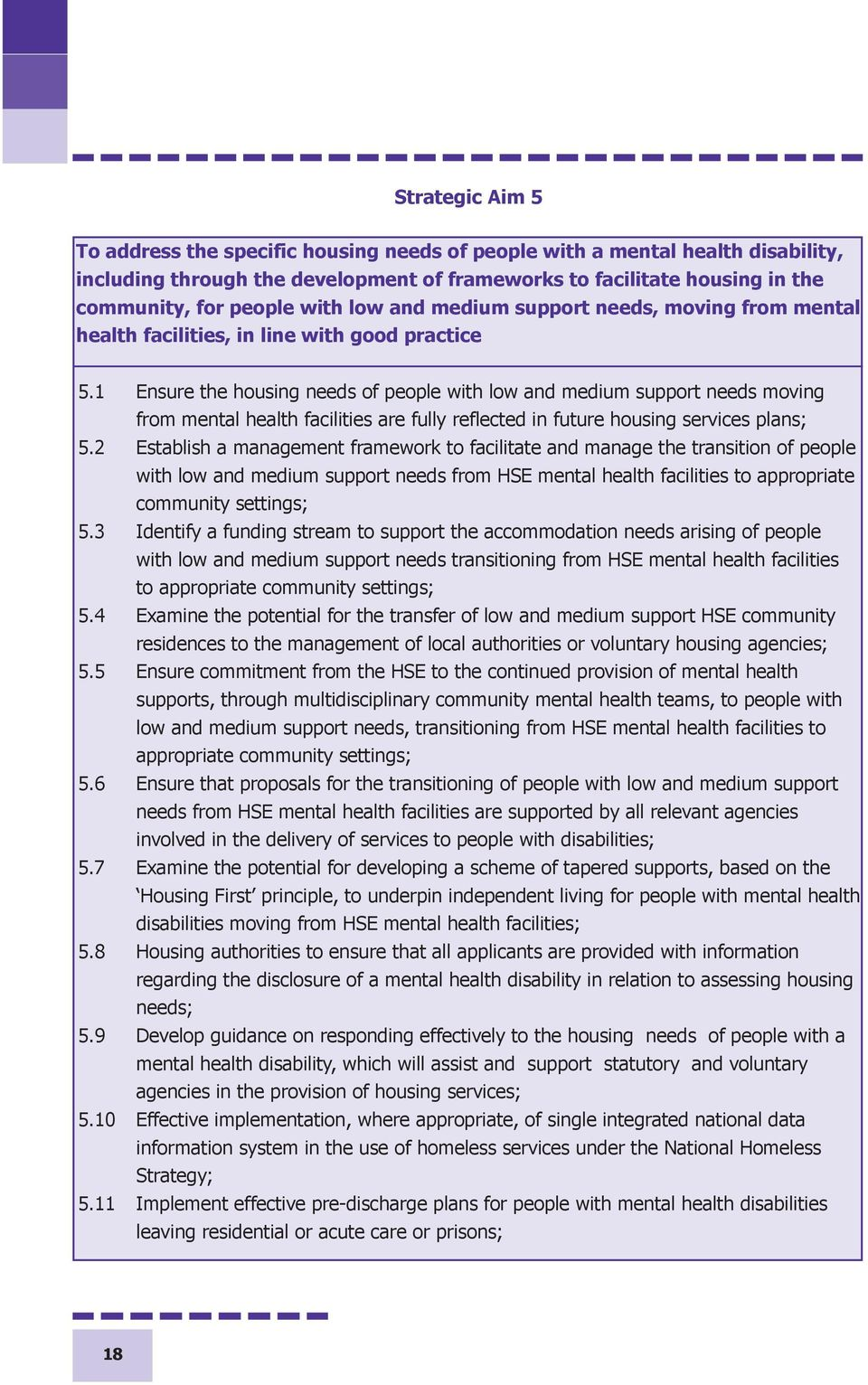 1 Ensure the housing needs of people with low and medium support needs moving from mental health facilities are fully reflected in future housing services plans; 5.