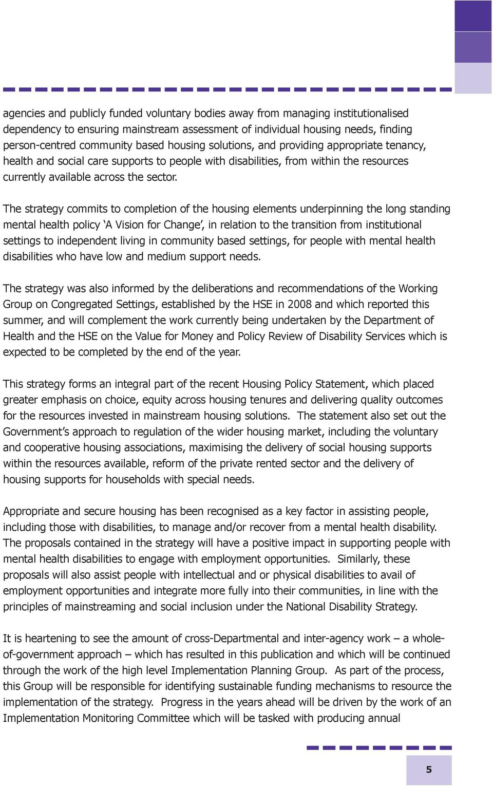 The strategy commits to completion of the housing elements underpinning the long standing mental health policy A Vision for Change, in relation to the transition from institutional settings to